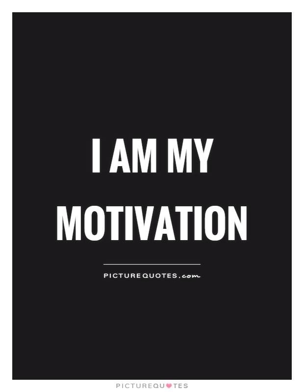 I am my motivation Picture Quote #1