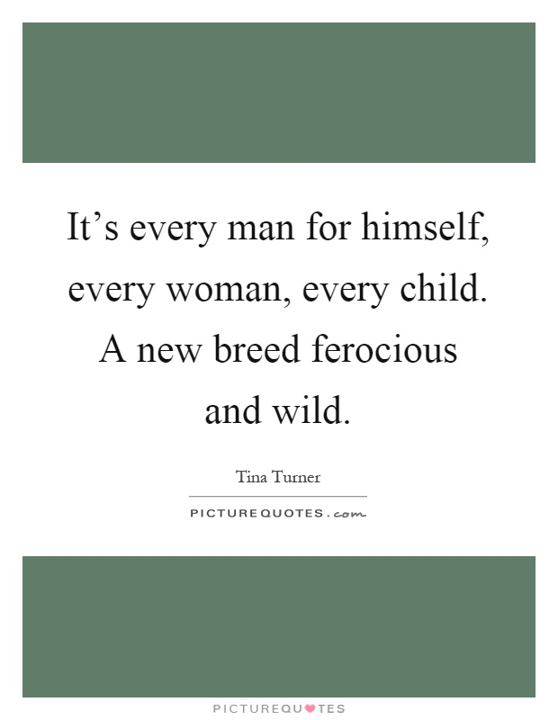 It's every man for himself, every woman, every child. A new breed ferocious and wild Picture Quote #1