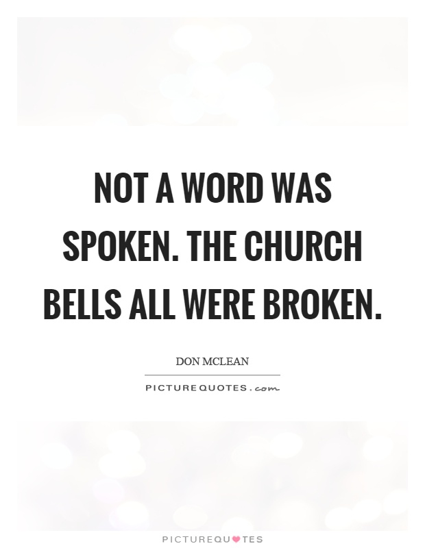 Not a word was spoken. The church bells all were broken Picture Quote #1