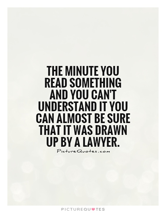 The minute you read something and you can't understand it you can almost be sure that it was drawn up by a lawyer Picture Quote #1