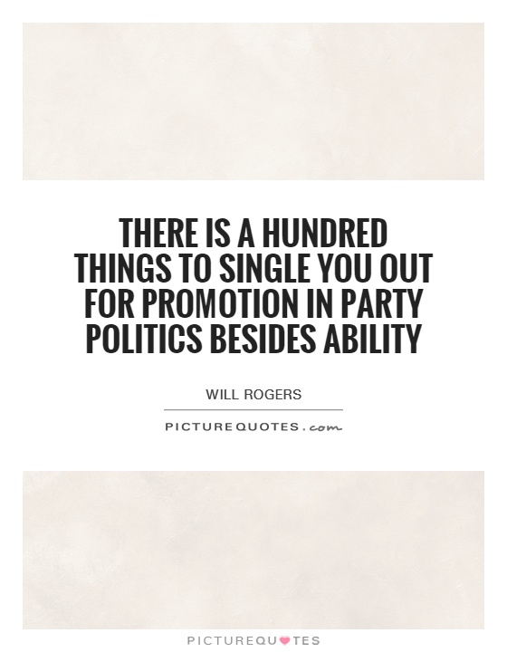 There is a hundred things to single you out for promotion in party politics besides ability Picture Quote #1