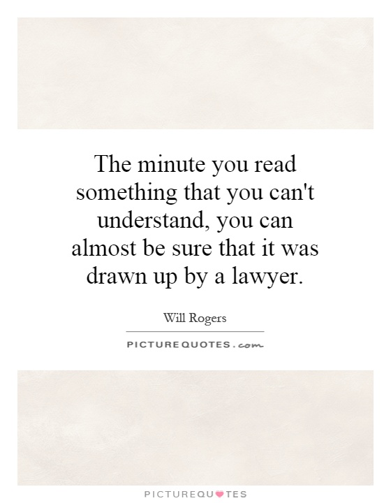 The minute you read something that you can't understand, you can almost be sure that it was drawn up by a lawyer Picture Quote #1