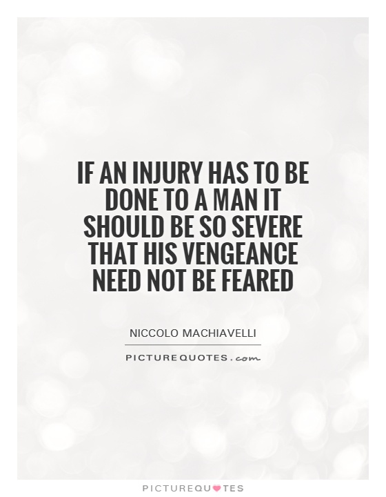 If an injury has to be done to a man it should be so severe that his vengeance need not be feared Picture Quote #1