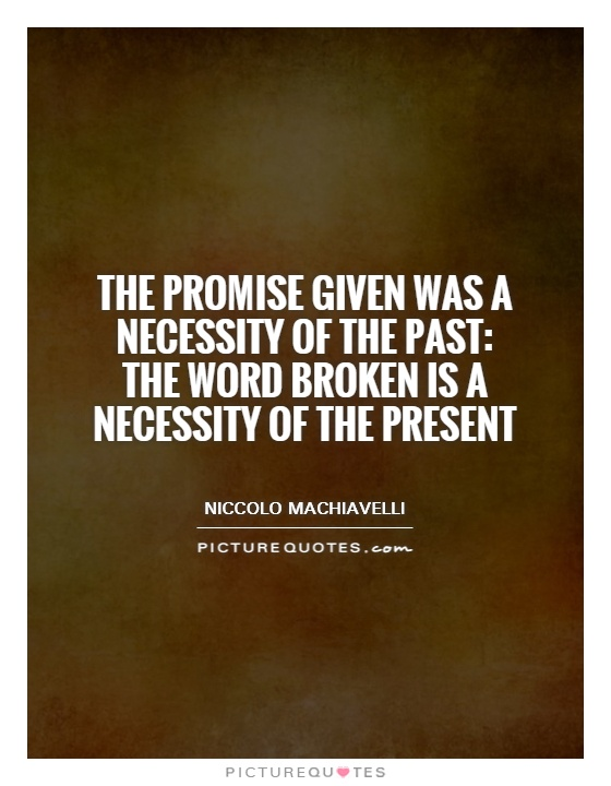 The promise given was a necessity of the past: The word broken is a necessity of the present Picture Quote #1