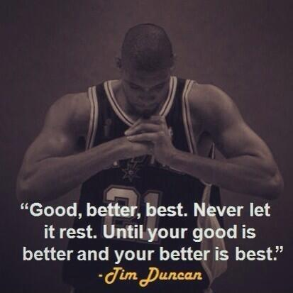 Good, better, best. Never let it rest until your good is better and your better is best Picture Quote #1