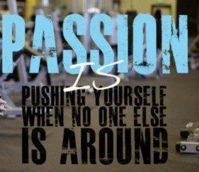Passion is pushing yourself when no one else is around Picture Quote #1