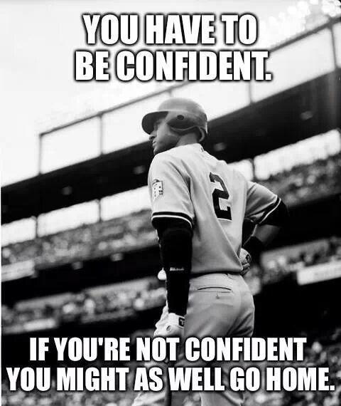 You have to be confident. If you're not confident you might as well go home Picture Quote #1