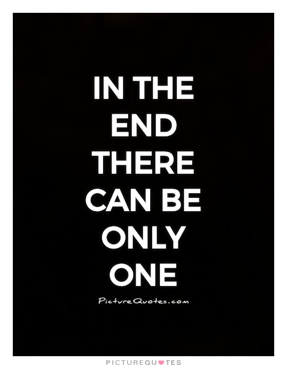 In the end there can be only one Picture Quote #1