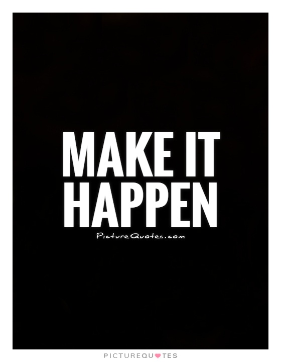 Make it happen Picture Quote #1