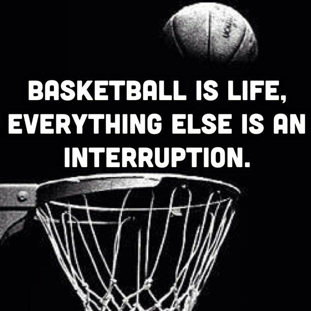Basketball is life, everything else is an interruption Picture Quote #1