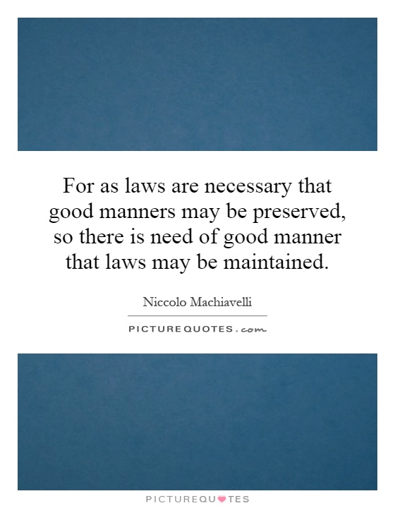 For as laws are necessary that good manners may be preserved, so there is need of good manner that laws may be maintained Picture Quote #1