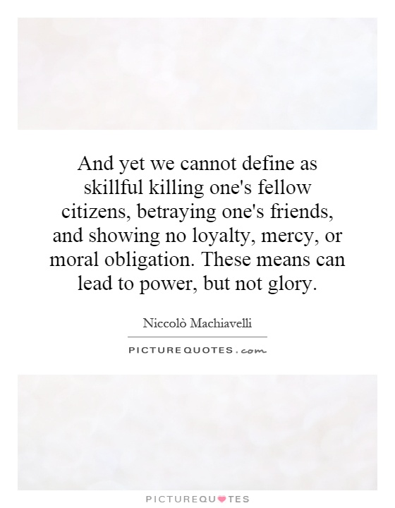 and yet we cannot define as skillful killing one s fellow  and yet we cannot define as skillful killing one s fellow citizens betraying one s friends and showing no loyalty mercy or moral obligation