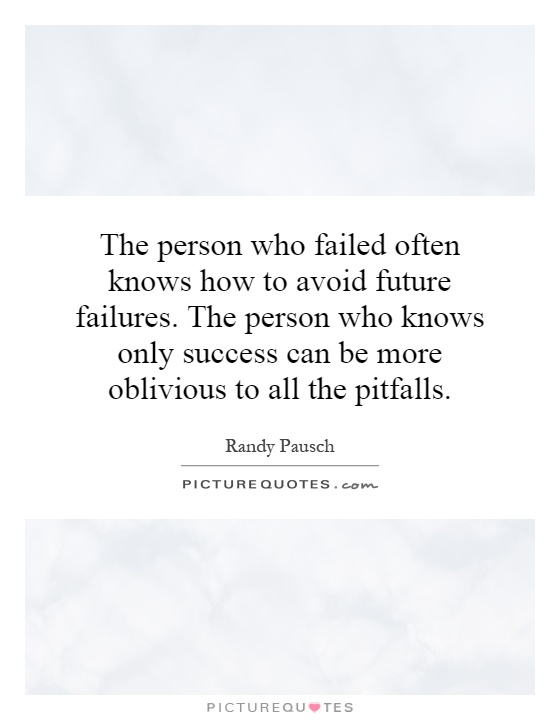 The person who failed often knows how to avoid future failures. The person who knows only success can be more oblivious to all the pitfalls Picture Quote #1