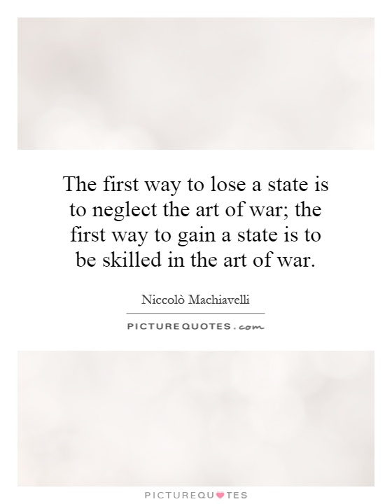 The first way to lose a state is to neglect the art of war; the first way to gain a state is to be skilled in the art of war Picture Quote #1