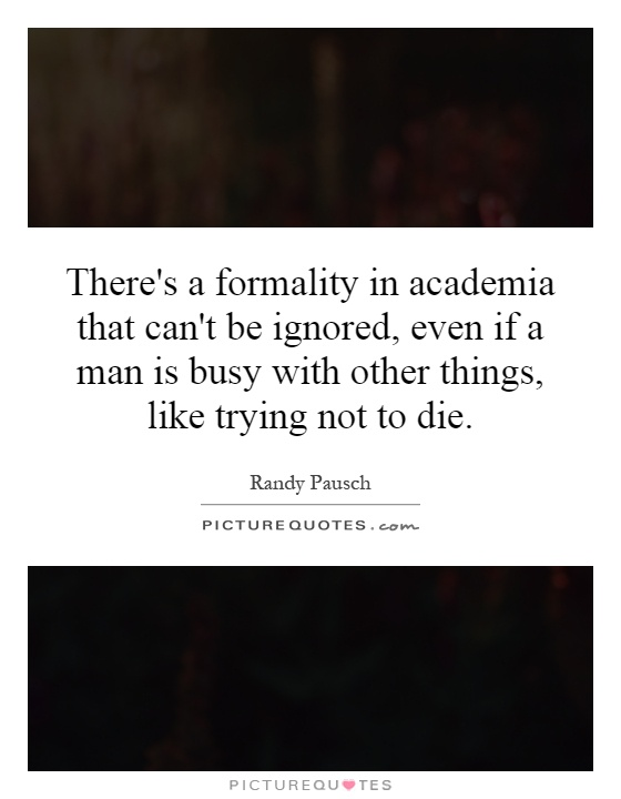 There's a formality in academia that can't be ignored, even if a man is busy with other things, like trying not to die Picture Quote #1