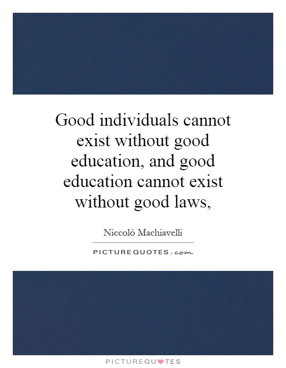 Good individuals cannot exist without good education, and good education cannot exist without good laws, Picture Quote #1