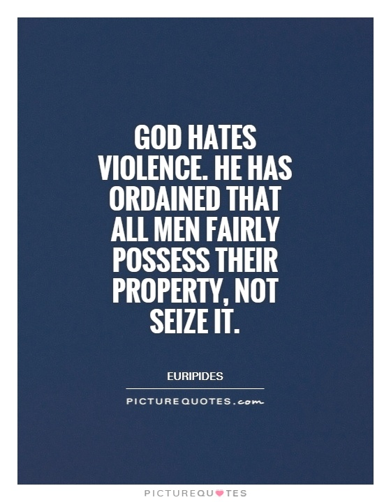 God hates violence. He has ordained that all men fairly possess their property, not seize it Picture Quote #1
