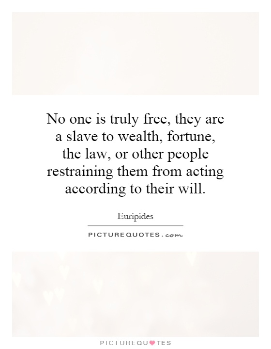 No one is truly free, they are a slave to wealth, fortune, the law, or other people restraining them from acting according to their will Picture Quote #1