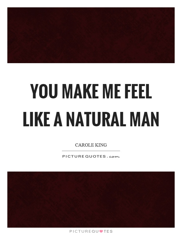 You make me feel like a natural man Picture Quote #1