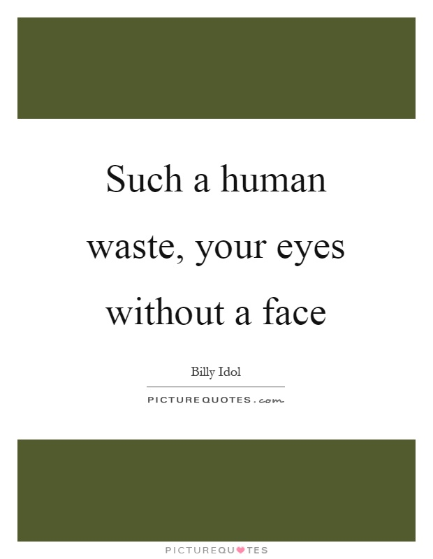 Such a human waste, your eyes without a face Picture Quote #1