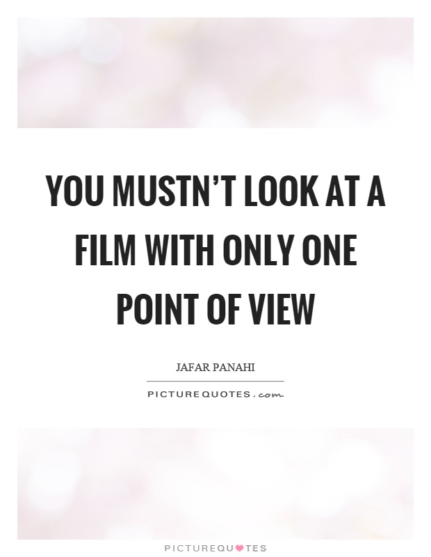 You mustn't look at a film with only one point of view Picture Quote #1