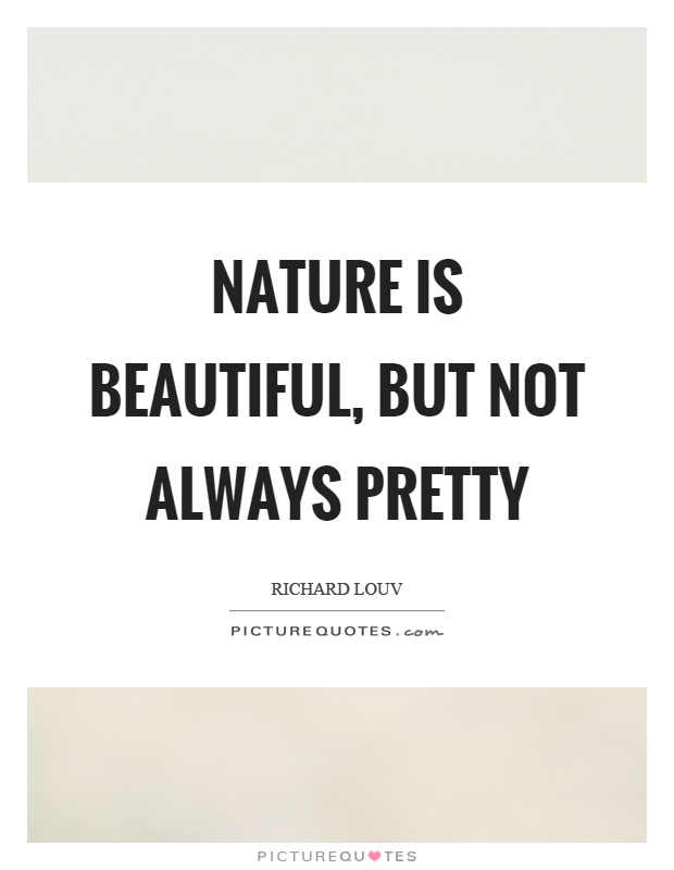 Nature is beautiful, but not always pretty Picture Quote #1