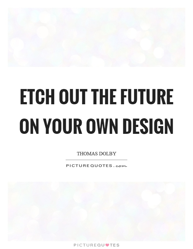 Etch out the future on your own design Picture Quote #1