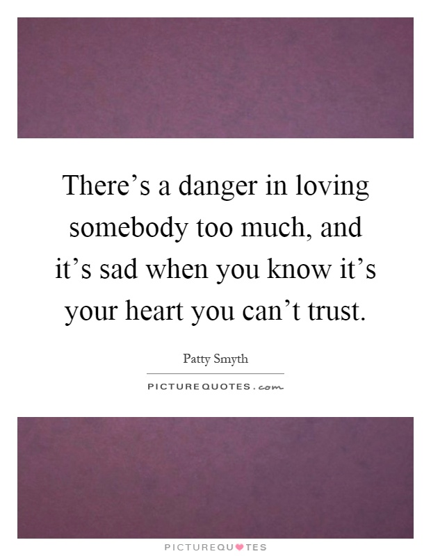 danger in loving someone too much