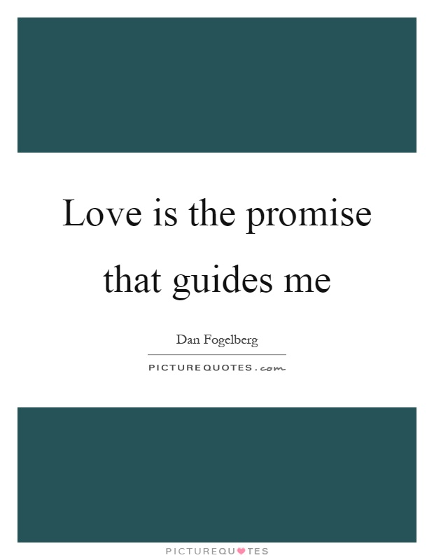Love is the promise that guides me Picture Quote #1