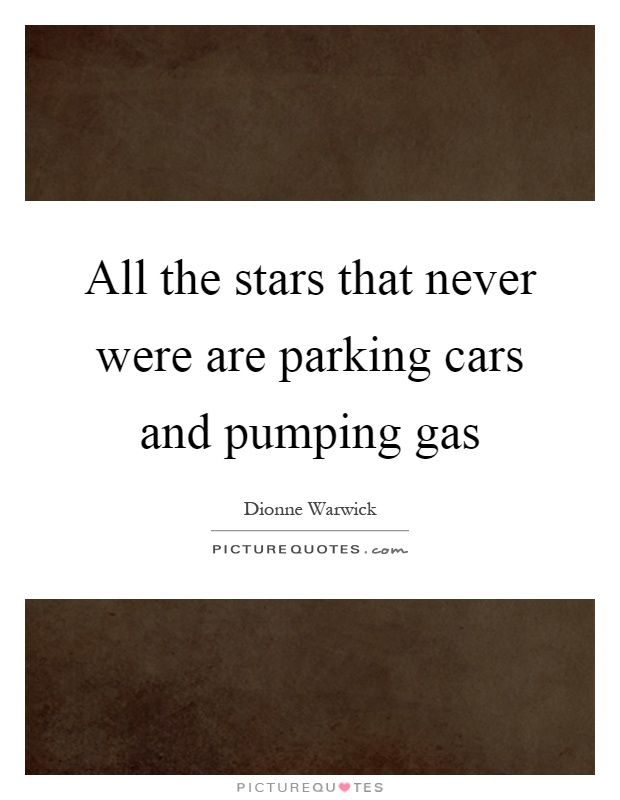 All the stars that never were are parking cars and pumping gas Picture Quote #1