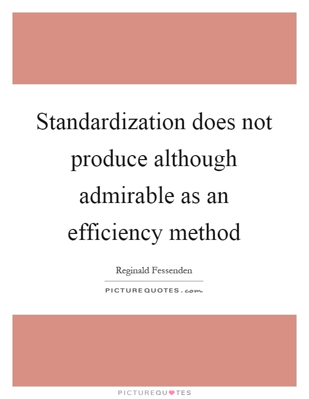 Standardization does not produce although admirable as an efficiency method Picture Quote #1