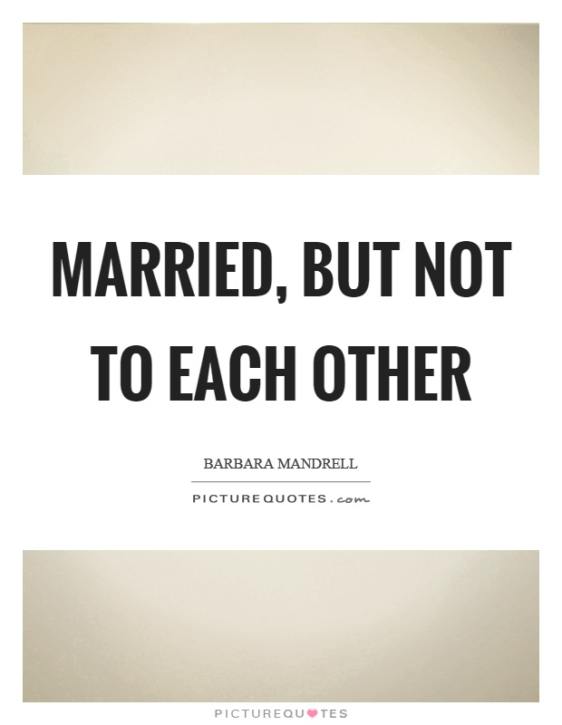 Married, but not to each other Picture Quote #1
