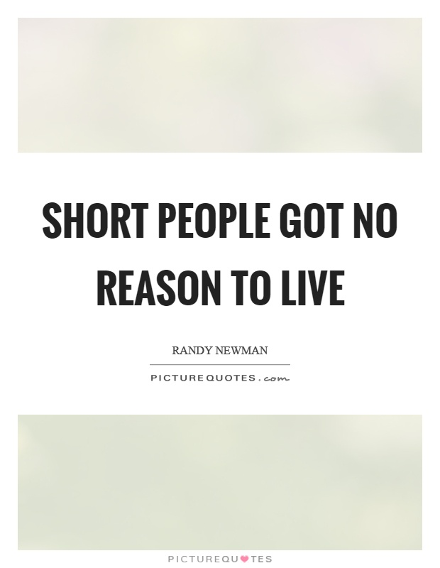 Short People Got No Reason To Live Picture Quote 1