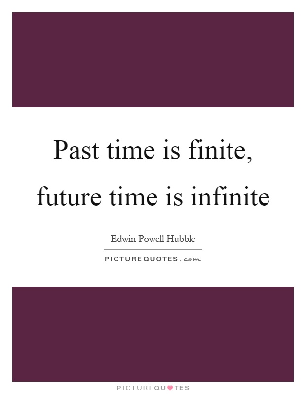Past time is finite, future time is infinite Picture Quote #1
