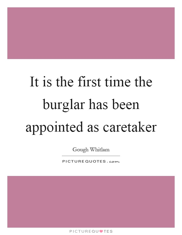 It is the first time the burglar has been appointed as caretaker Picture Quote #1