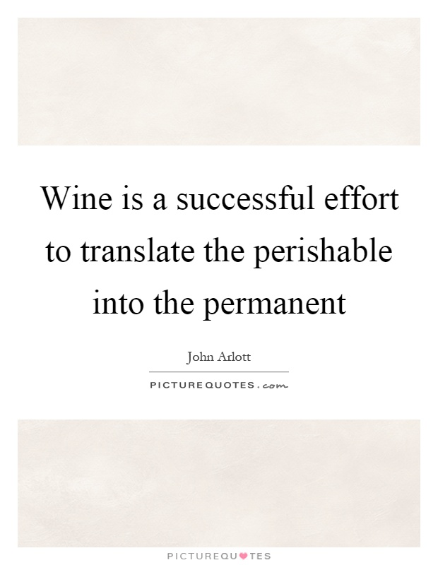 Wine is a successful effort to translate the perishable into the permanent Picture Quote #1