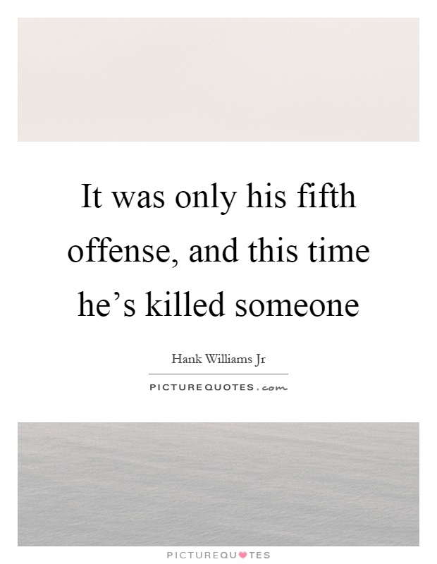 It was only his fifth offense, and this time he's killed someone Picture Quote #1