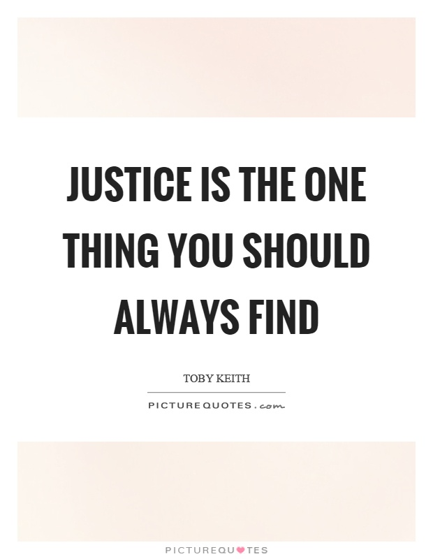 Justice is the one thing you should always find Picture Quote #1