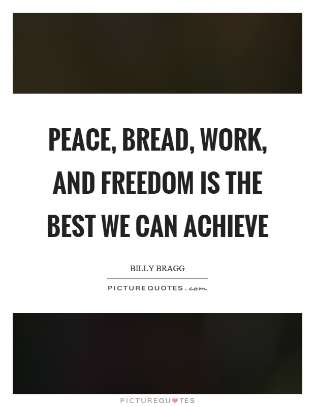 Peace, bread, work, and freedom is the best we can achieve Picture Quote #1