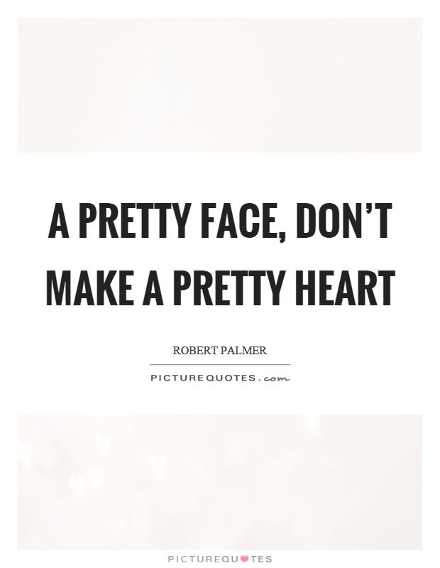 A pretty face, don't make a pretty heart Picture Quote #1