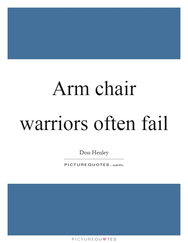 Arm chair warriors often fail Picture Quote #1