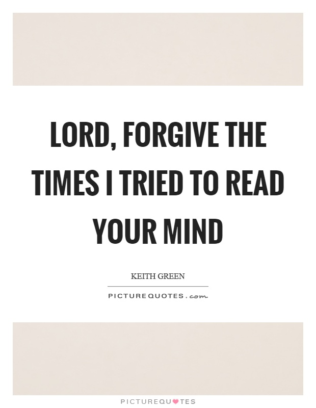 Lord, forgive the times I tried to read your mind Picture Quote #1