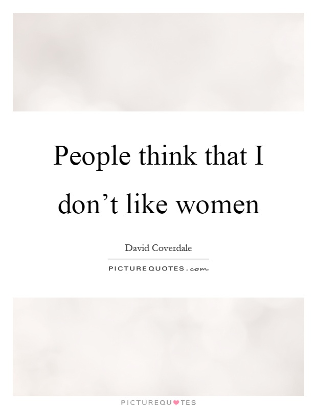 People think that I don't like women Picture Quote #1