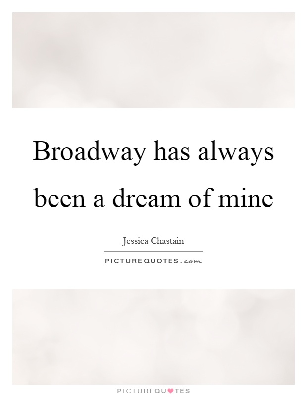 Broadway has always been a dream of mine Picture Quote #1