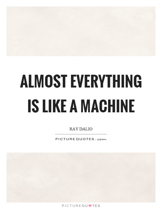 Almost everything is like a machine Picture Quote #1