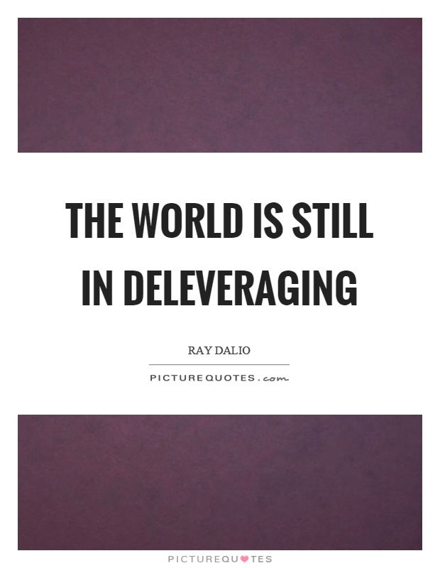The world is still in deleveraging Picture Quote #1
