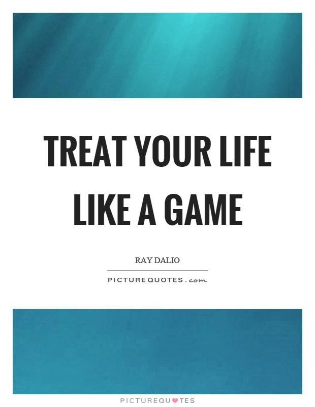 Treat your life like a game Picture Quote #1