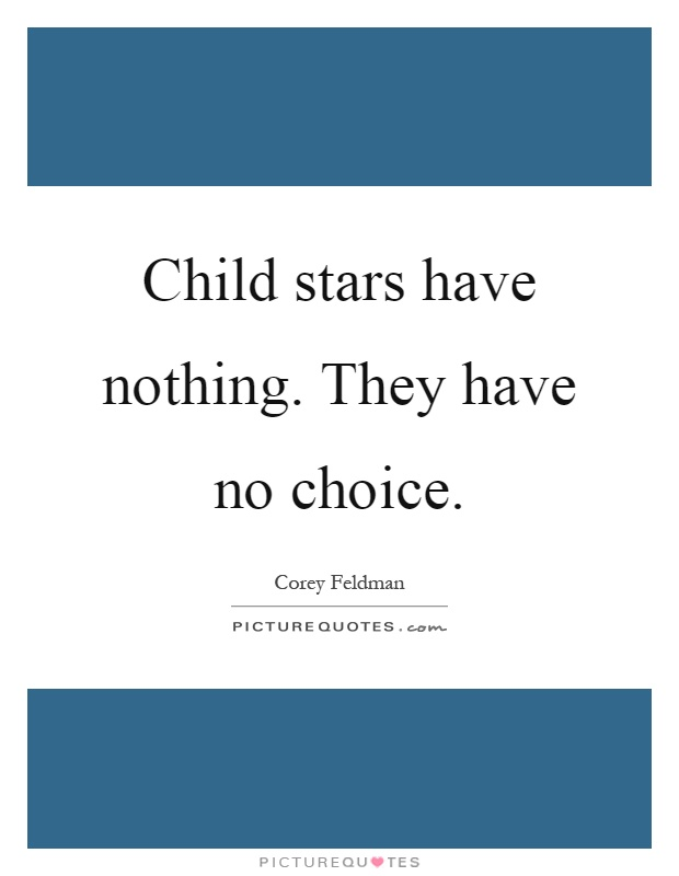 Child stars have nothing. They have no choice Picture Quote #1