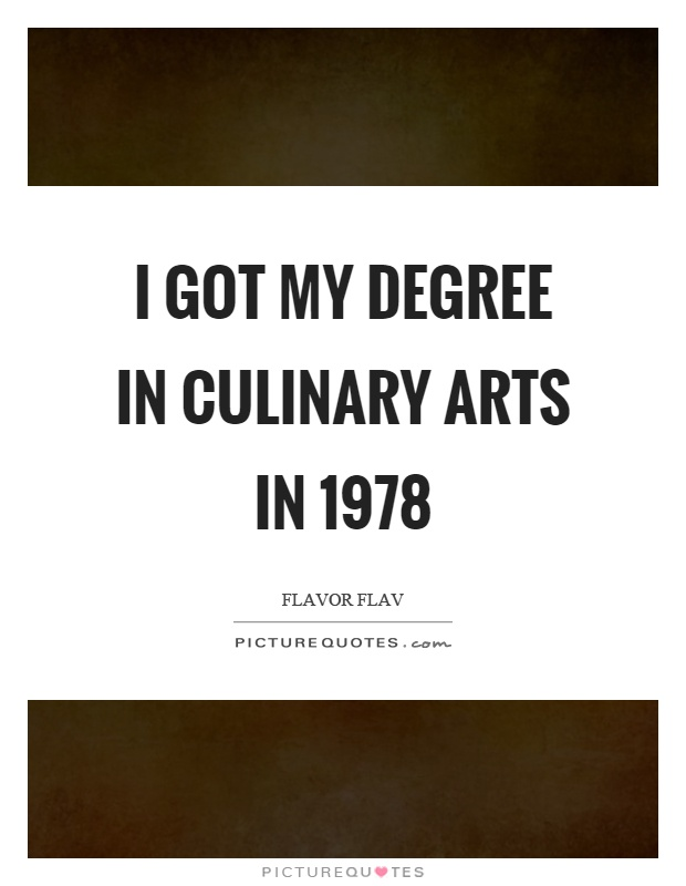I got my degree in culinary arts in 1978 Picture Quote #1