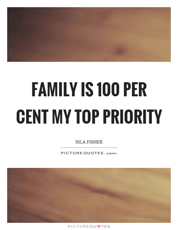 Family is 100 per cent my top priority Picture Quote #1